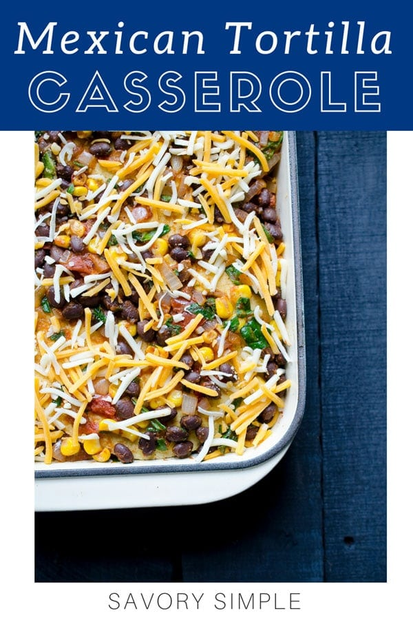 Mexican Tortilla Casserole is an easy-to-prepare, vegetarian meal that's perfect for weeknight meals or a gathering of friends. You can easily add meat for a heartier dish! This tortilla casserole recipe is an easy make-ahead meal; not only does it freeze and reheat well, but it's especially great for guests. #mexicancasserole #tortillacasserole #mexicanfood #casserole #savorysimple